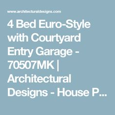 4 Bed Euro-Style with Courtyard Entry Garage - 70507MK | Architectural Designs - House Plans