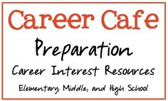 School Counselor Blog: Career Cafe Preparation: Career Interest Resources Elementary, Middle and High School