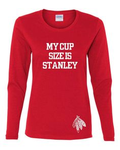 Hilarious My Cup Size Is Stanley Blackhawks Shirt! Perfect Chicago Blackhawks shirt for the ladies! Comes in various styles and sizes!