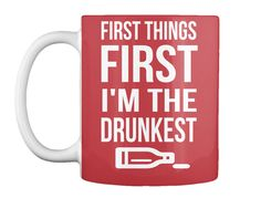 First Things First  I'm The  Drunkest Bright Red Mug Front