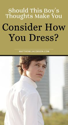 Are your clothing choices a private, personal matter or should how you dress involve the thought processes of my 12 year old son?