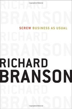 Screw Business As Usual: Richard Branson: