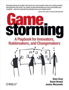 Gamestorming: A Playbook for Innovators, Rulebreakers, and Changemakers Dave Gray, Sunni Brown, James Macanufo: Books Visual Thinking, Creative Thinking, Design Thinking, Free Reading, Reading Lists, Blockchain, Ideas Principales, Workshop, Change Maker