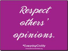Respect others' opinions. #civility #character
