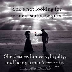 Honesty, Loyalty & Being a priority!  Why would anyone accept anything else - unless you happen to be a doormat....