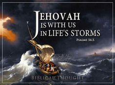 "Jehovah is with us in life's storms. Psalm 56:3 ""Ps 56:3 When I am afraid, I put my trust in you."""