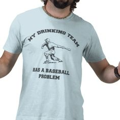 My drinking team has a baseball problem.  A funny shirt for the local softball league or just kickin' back with a cold one watching your favorite MLB team.  Store link for this shirt: http://www.zazzle.com/my_drinking_team_has_a_baseball_problem_tee_shirts-235905076592215553
