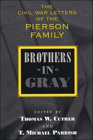 Brothers in Gray: The Civil War Letters of the Pierson Family-- Overview  Residents of antebellum northwest Louisiana held strong pro-Union sentiments, and the Pierson family of Bienville Parish, Louisiana, were no exception, opposing secession in 1861. Yet once war began, the region contributed its full share of support to the southern army, and four of William H. Pierson's eight sons enlisted.