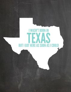 """I wasn't born in Texas, but I got here as soon as I could.   Love all these free Texas printables, totally using the """"Texas Forever"""" in my office!"""