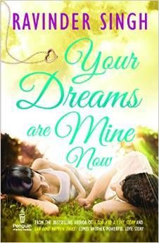Your Dreams Are Mine Now by Ravinder Singh... A must read, fantastic book
