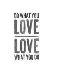 Do What You Love Love What You Do Quotes Orangecounty Good