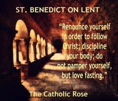 ~ St. Benedict on Lent...not easy; but then again, being Christian isn't supposed to be.