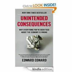 AmazonSmile: Unintended Consequences: Why Everything You've Been Told About the Economy Is Wrong eBook: Edward Conard: Kindle Store