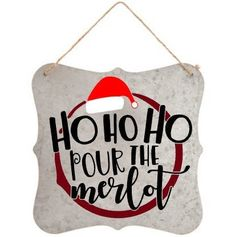 Galvanized metal sign, ho ho ho pour the merlot, Christmas decor Christmas Entryway, Christmas Vinyl, Vinyl Signs, Metal Signs, Funny Decals, Vinyl Decals, Plasma Cutter Art, Vinyl Doors, Galvanized Metal