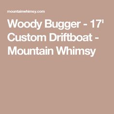 Woody Bugger - 17' Custom Driftboat - Mountain Whimsy