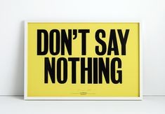 "Limited-edition ""Don't Say Nothing"" Print by graphic artist, print-maker and designer Anthony Burrill. Known for his typographic compositions and persuasive use"