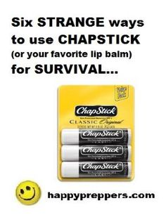 There's and ah-ha! moment when a prepper realizes how useful a small tube of lip balm can be in a survival situation. Aside from moistening chapped lips, your favorite lip balm, whether it's Chapstick, Burts Bees or Blistex, has many survival uses. http://www.happypreppers.com/chapstick.html