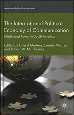 Télécharger [The International Political Economy of Communication: Media and Power in South America] (By: Ernesto Vivares) [published: October, 2014] Gratuit