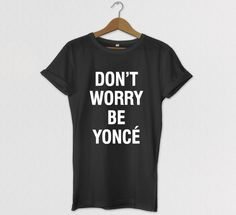Don't Worry Beyonce Tshirt Graphic Tee Clothing by HOUSEofKOLESON