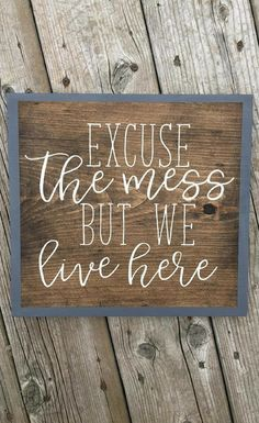 I'm messy anyways... but with 3 kids, my house is a disaster! But yes, our house is very lived in. Haha. Excuse the Mess but We Live Here Wood Sign, Rustic Home Decor, living room sign, family room, Entryway decor, Farmhouse sign, Welcome, rustic sign, farmhouse decor, gallery wall art #ad