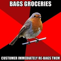 Retail Robin - bags groceries customer immediately re-bags them