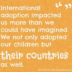 International adoption impacted us more than we could have imagined. We not only adopted our children but their countries as well. | MLJ Adoptions| Adoption Quote