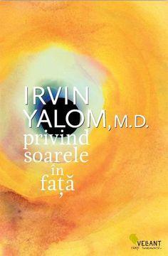 Irvin Yalom - Privind soarele in fata -