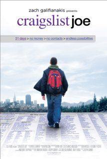 Craigslist Joe. Movie about a guy who  left everything behind to see if he could survive solely on the support and goodwill of the 21st century's new town square: Craigslist.