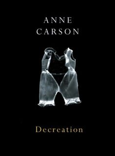 Decreation: Amazon.co.uk: Anne Carson: 9780224079266: Books Cool Books, My Books, Charles Simic, Best Book Covers, Good Company, Book Recommendations, Reading Lists, Book Quotes, Poems
