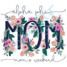 No better weekend than Mom's Weekend | Alpha Phi | Made by University Tees | www.universitytees.com