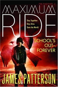 Maximum Ride SCHOOL'S OUT FOREVER - by James Patterson (Book 2)