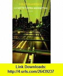 La notte sopra Manhattan (9788862510394) Colin Harrison , ISBN-10: 886251039X  , ISBN-13: 978-8862510394 ,  , tutorials , pdf , ebook , torrent , downloads , rapidshare , filesonic , hotfile , megaupload , fileserve