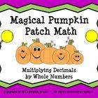 Magical Pumpkin Patch Math: Multiplying Decimals with Whole Numbers  This is a fun interactive Smartboard lesson in which students will learn how t...