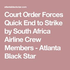 Court Order Forces Quick End to Strike by South Africa Airline Crew Members - Atlanta Black Star
