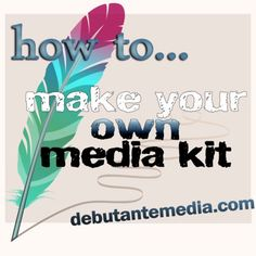 How to:  Make Your Own Media Kit (from debutantemedia.com)