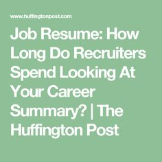 Job Resume: How Long Do Recruiters Spend Looking At Your Career Summary? | The Huffington Post