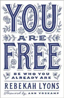 You Are Free: Be Who You Already Are: Rebekah Lyons, Ann Voskamp: 0025986345525: Amazon.com: Books