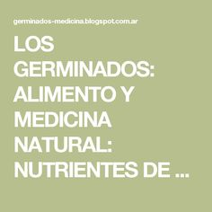 LOS GERMINADOS: ALIMENTO Y MEDICINA NATURAL: NUTRIENTES DE LOS GERMINADOS