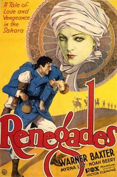 Renegades: A Tale of Love & Vengeance in the Sahara Renegades (Victor Fleming, - starring Myrna Loy, Warner Baxter and Noah Beery - Four men and one woman - she an exotic , alluring and unscrupulous siren of the desert - the men soldiers of fortune d Old Movie Posters, Classic Movie Posters, Cinema Posters, Classic Movies, Vintage Posters, Vintage Prints, Myrna Loy, Old Movies, Vintage Movies