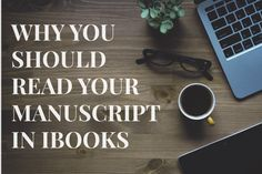 One crucial part of editing is reading your manuscript over. Here's why I use iBooks to read my manuscript over, and why I think you should too.