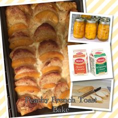 1 loaf of French Bread 1.5 cups of milk 1 cup of heavy cream 8 eggs 1 can of peaches sliced (I buy halves and slice myself if I don't have any home canned jars left) 1 tablespoon vanilla 2 teaspoons of cinnamon 1/4 of syrup Arrange bread & peaches in a greased pan.Pour mixture of milk, eggs, vanilla, cinnamon, syrup slowly over the top.Refrigerate for 6-8 hrs.Reduce cream for 20 mins.Drizzle over top.Bake at 350 for 40 minutes (maybe longer but check & foil tent if getting too brown).