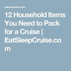 12 Household Items You Need to Pack for a Cruise | EatSleepCruise.com