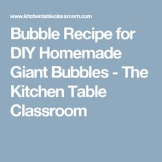 Bubble Recipe for DIY Homemade Giant Bubbles - The Kitchen Table Classroom