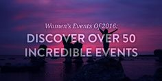 Discover over 50 amazing women's events happening in 2016 right here!