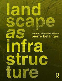 Landscape as Infrastructure: A Base Primer by Pierre Bela... https://www.amazon.com/dp/1138643920/ref=cm_sw_r_pi_dp_x_jhmuybQSWXGAT
