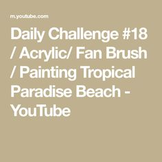 Daily Challenge #18 / Acrylic/ Fan Brush / Painting Tropical Paradise Beach - YouTube Fan Brush, Daily Challenges, Tropical Paradise, Watercolor Paintings, My Etsy Shop, Beach, Youtube, Blog, Drawings