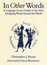 Christopher J. Moore _In Other Words: A Language Lover's Guide to the Most Intriguing Words Around the World_