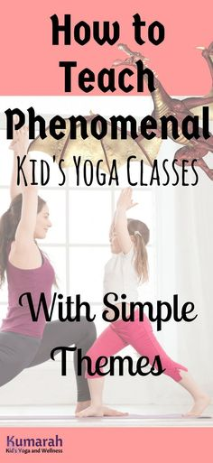 How to Teach Phenomenal Kid's Yoga Classes with Simple Themes | Lesson Plans for Kid's Yoga | Themes to use in Kid's Yoga Classes | How to teach exciting yoga classes for kids | Resources for Teaching Kid's Yoga #yogaforkids #yogainschools #kidsyoga