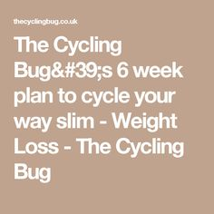 The Cycling Bug's 6 week plan to cycle your way slim - Weight Loss - The Cycling Bug