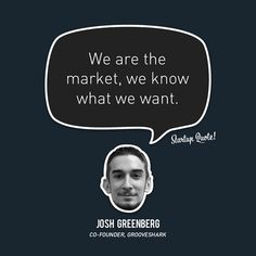 We are the market, we know what we want.